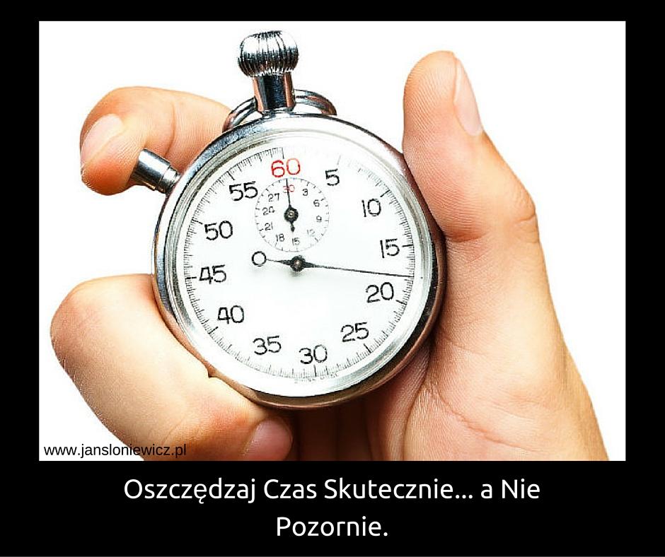 Oszczędzaj Czas Skutecznie... a Nie Pozornie.-2