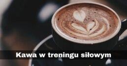 kawa-w-treningu-silowym
